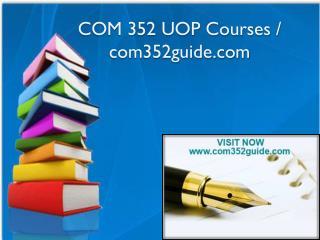 COM 352 UOP Courses / com352guide.com