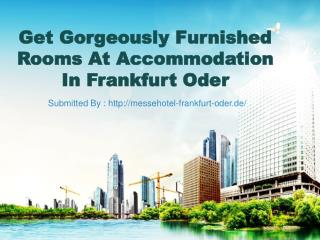 Get Gorgeously Furnished Rooms At Accommodation In Frankfurt Oder
