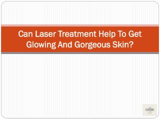 Can Laser Treatment Help To Get Glowing And Gorgeous Skin?