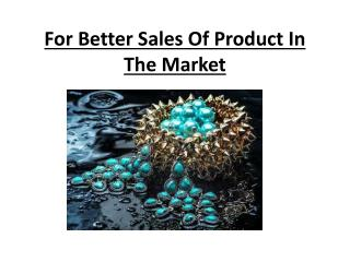 For Better Sales Of Product In The Market