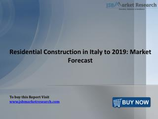 JSBMarketResearch: Residential Construction in Italy to 2019: Market Forecast