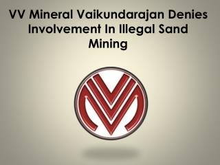 VV Mineral Vaikundarajan Denies Involvement In Illegal Sand Mining
