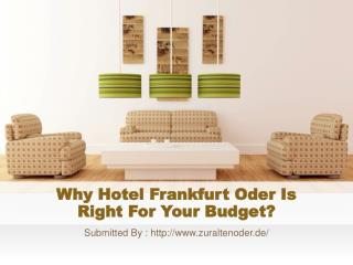 Why Hotel Frankfurt Oder Is Right For Your Budget