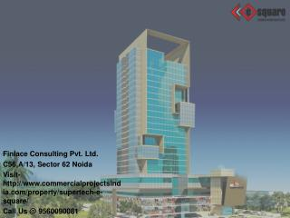 Supertech E Square Noida Expressway Call@ 9560090081