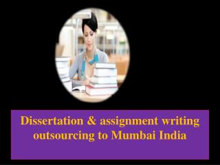 Dissertation & assignment writing outsourcing to Mumbai India