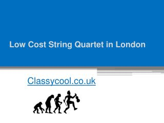 Low Cost String Quartet in London - Classycool.co.uk
