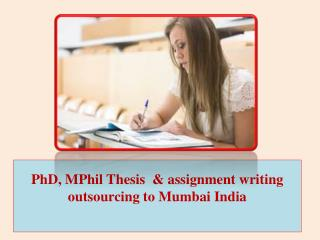 PhD, MPhil Thesis  & assignment writing outsourcing to Mumbai India