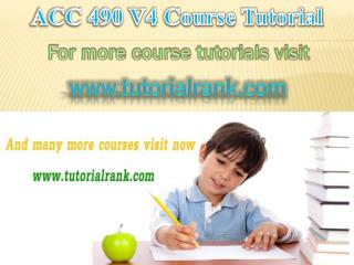 ACC 490 V4 Courses / Tutorialrank