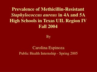 Prevalence of Methicillin-Resistant Staphylococcus aureus in 4A and 5A High Schools in Texas UIL Region IV Fall 2004