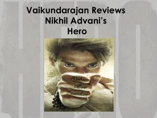 Vaikundarajan Reviews Nikhil Advani�s Hero