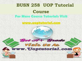 BUSN 258 UOP Tutorial Course / Uoptutorial