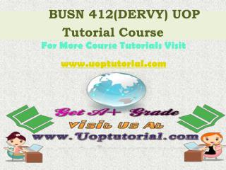BUSN 412 DERVY Tutorial Course / Uoptutorial