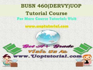 BUSN 460 DERVY Tutorial Course / Uoptutorial
