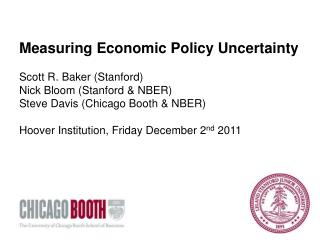 Measuring Economic Policy Uncertainty  Scott R. Baker Stanford Nick Bloom Stanford  NBER Steve Davis Chicago Booth  NBER