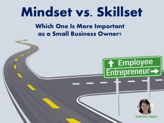 Mindset vs. Skillset Which One Is More Important as a Small Business Owner