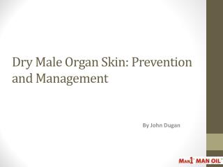 Dry Male Organ Skin - Prevention and Management