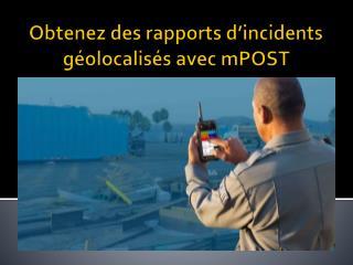 Obtenez des rapports d'incidents géolocalisés avec mPOST