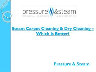 Steam Carpet Cleaning & Dry Cleaning – Which Is Better?