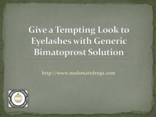 Give a Tempting Look to Eyelashes with Generic Bimatoprost Solution