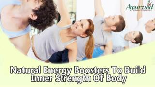 Natural Energy Boosters To Build Inner Strength Of Body