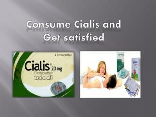 Consume Cialis and Get satisfied