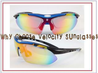 Why Choose Velocity Sunglasses