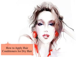 How to Apply Hair Conditioners for Dry Hair