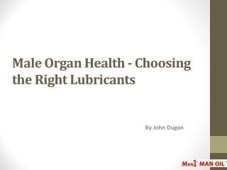 Male Organ Health - Choosing the Right Lubricants