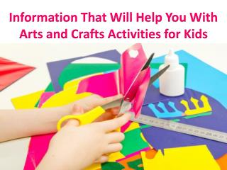 Information That Will Help You With Arts and Crafts Activities for Kids