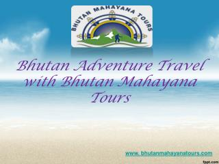 Bhutan adventure travel with bhutan mahayana tours