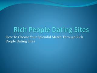 Rich People Dating Sites: How To Choose Your Splendid Match
