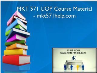 MKT 571 UOP Course Material - mkt571help.com
