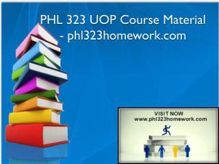 PHL 323 UOP Course Material - phl323homework.com