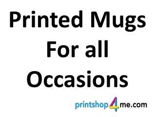 Printed Mugs For all Occasions