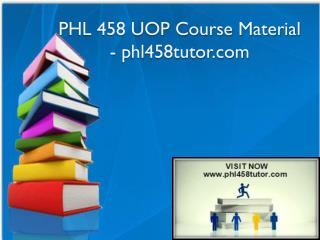 PHL 458 UOP Course Material - phl458tutor.com