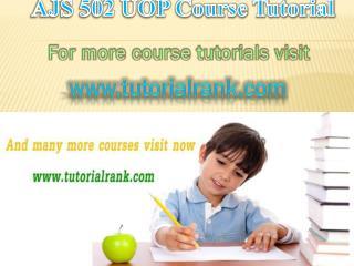AJS 502 UOP Courses / Tutorialrank