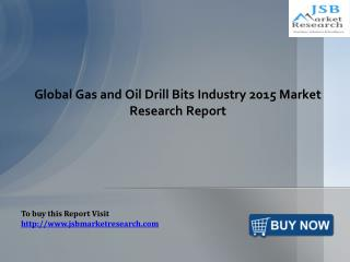 Global Gas and Oil Drill Bits Industry 2015: JSBMarketResearch