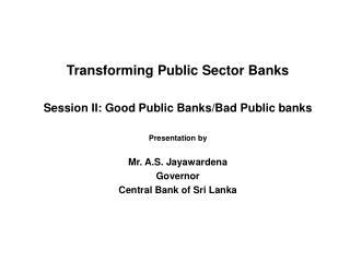 Transforming Public Sector Banks  Session II: Good Public Banks