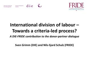 International division of labour   Towards a criteria-led process A DIE-FRIDE contribution to the donor-partner dialogue
