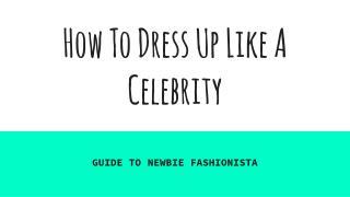 How To Dress Up Like A Celebirty