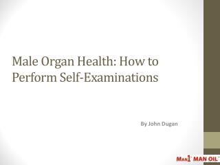 Male Organ Health: How to Perform Self-Examinations