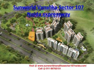 Sunworld Vanalika Sector 107 Noida expressway