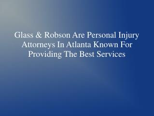 Glass & Robson Are Personal Injury Attorneys In Atlanta Known For Providing The Best Services