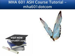 MHA 601 ASH Course Tutorial - mha601dotcom