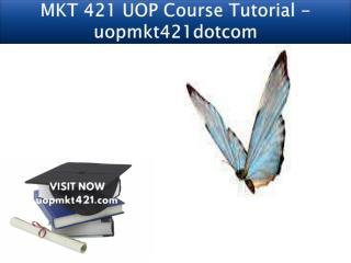 MKT 421 UOP Course Tutorial - uopmkt421dotcom