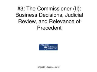3: The Commissioner II: Business Decisions, Judicial Review, and Relevance of Precedent