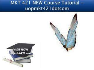 MKT 421 NEW Course Tutorial - uopmkt421dotcom