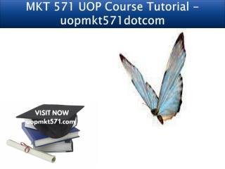 MKT 571 UOP Course Tutorial - uopmkt571dotcom