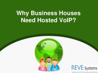 Why Business Houses Need Hosted VoIP
