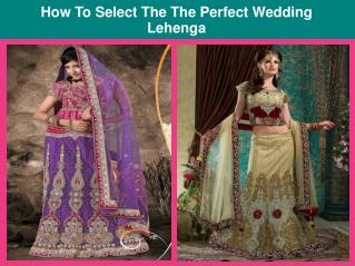 How To Select The The Perfect Wedding Lehenga